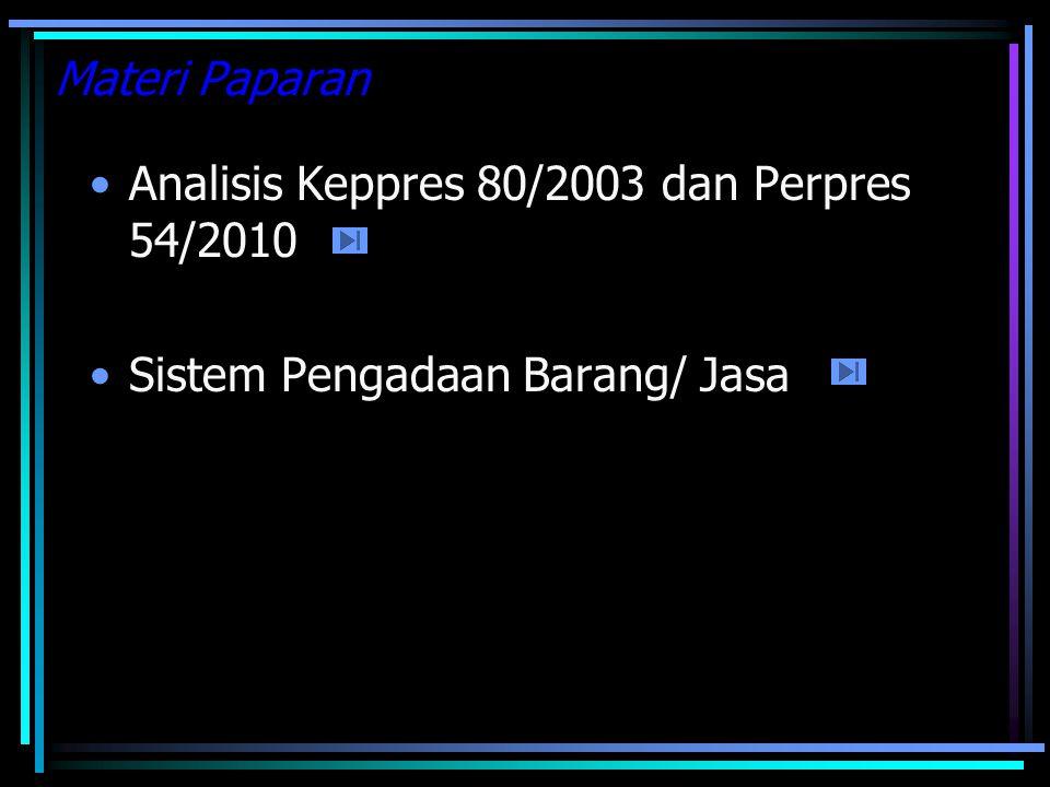 Materi Paparan Analisis Keppres 80/2003 dan Perpres 54/2010 Sistem Pengadaan Barang/ Jasa