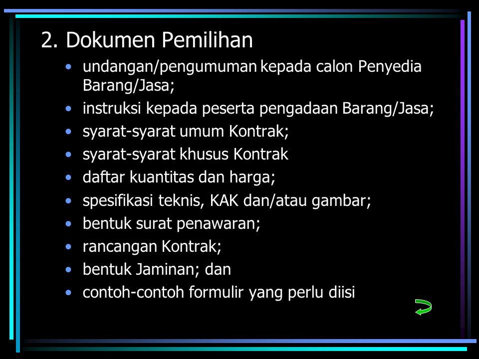 2. Dokumen Pemilihan undangan/pengumuman kepada calon Penyedia Barang/Jasa; instruksi kepada peserta pengadaan Barang/Jasa; syarat-syarat umum Kontrak
