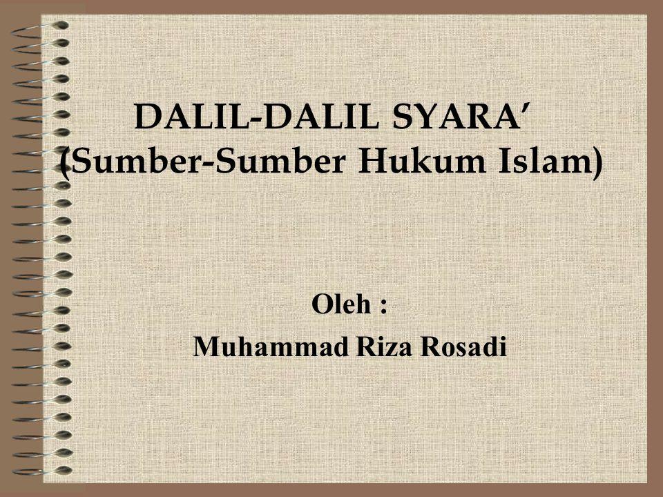 DALIL-DALIL SYARA' (Sumber-Sumber Hukum Islam) Oleh : Muhammad Riza Rosadi