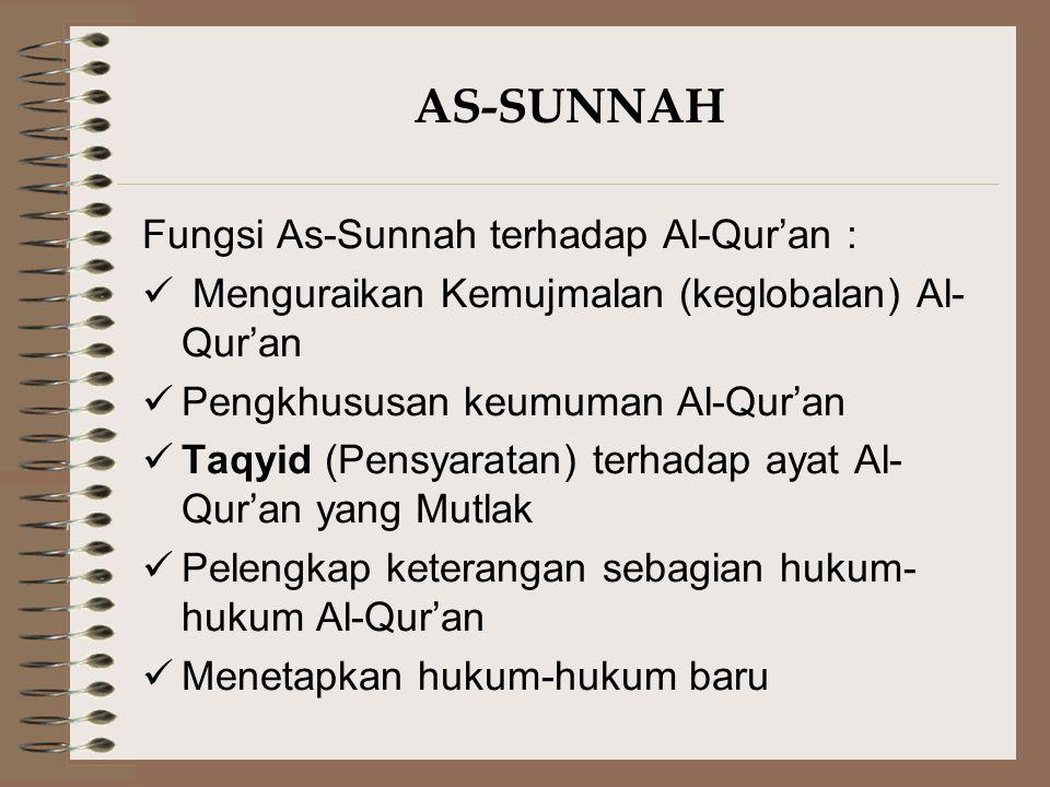 AS-SUNNAH Fungsi As-Sunnah terhadap Al-Qur'an : Menguraikan Kemujmalan (keglobalan) Al- Qur'an Pengkhususan keumuman Al-Qur'an Taqyid (Pensyaratan) te