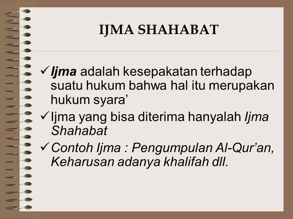 QIYAS Qiyas berarti menyamakan suatu kejadian yang tidak ada nashnya, dengan suatu kejadian yang sudah ada nash/hukumnya karena disebabkan adanya kesamaan illat (sebab) hukumnya Kehujjahannya karena dasar pengambilan illat-nya adalah dalil-dalil syara' yakni Al- Qur'an, As-Sunnah dan Ijma Shahabat Contoh Qiyas : Larangan jual-beli pada saat adzan Jum'at (QS Al-Jumu'ah : 9)