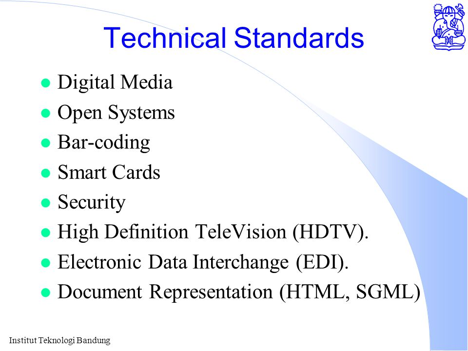 Institut Teknologi Bandung Technical Standards l Digital Media l Open Systems l Bar-coding l Smart Cards l Security l High Definition TeleVision (HDTV).