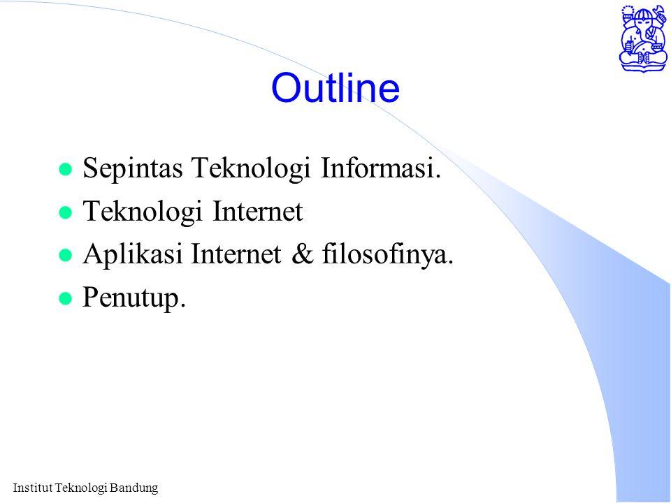 Outline l Sepintas Teknologi Informasi. l Teknologi Internet l Aplikasi Internet & filosofinya.