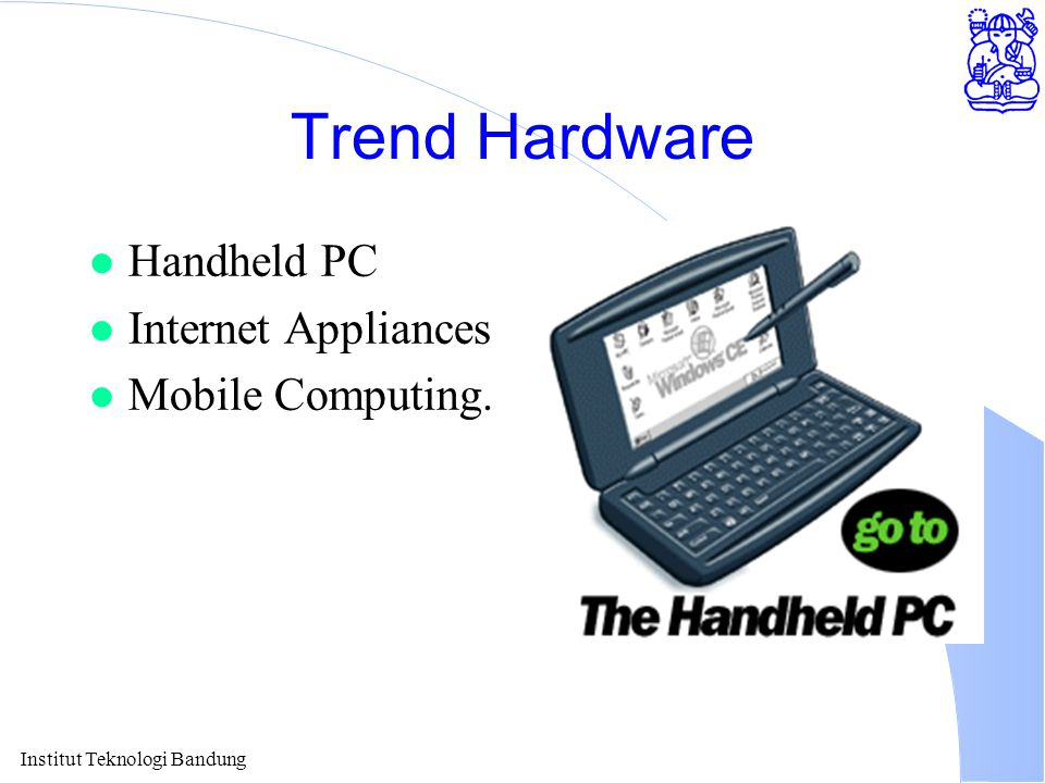 Institut Teknologi Bandung Trend Hardware l Handheld PC l Internet Appliances l Mobile Computing.