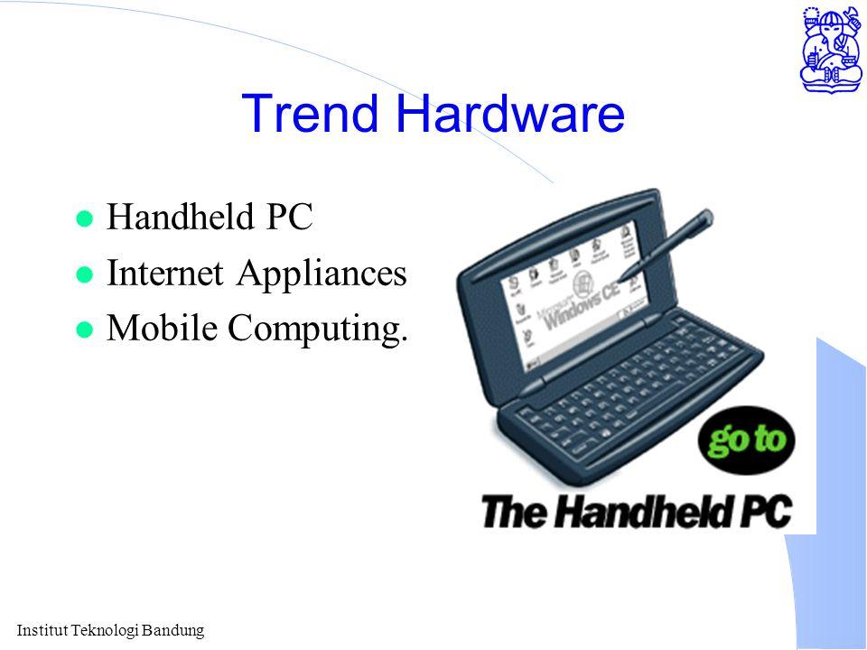 Institut Teknologi Bandung Trend Hardware l Handheld PC l Internet Appliances l Mobile Computing.