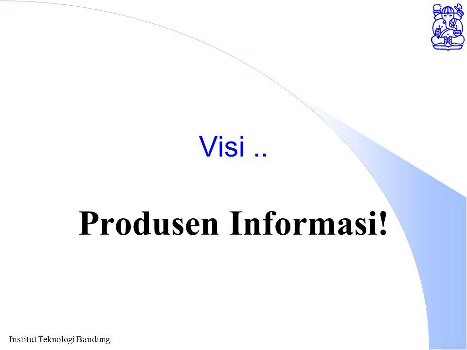 Institut Teknologi Bandung Visi.. Produsen Informasi!