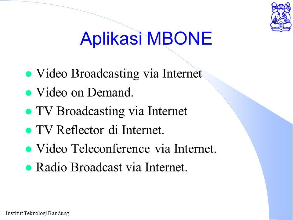 Institut Teknologi Bandung Aplikasi MBONE l Video Broadcasting via Internet l Video on Demand. l TV Broadcasting via Internet l TV Reflector di Intern