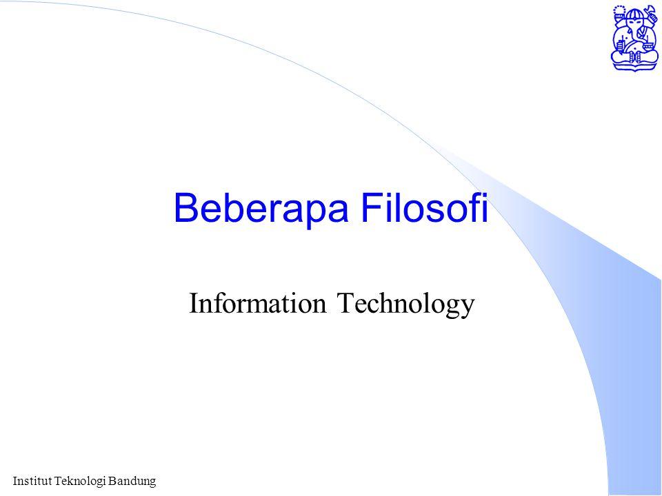Institut Teknologi Bandung Beberapa Filosofi Information Technology