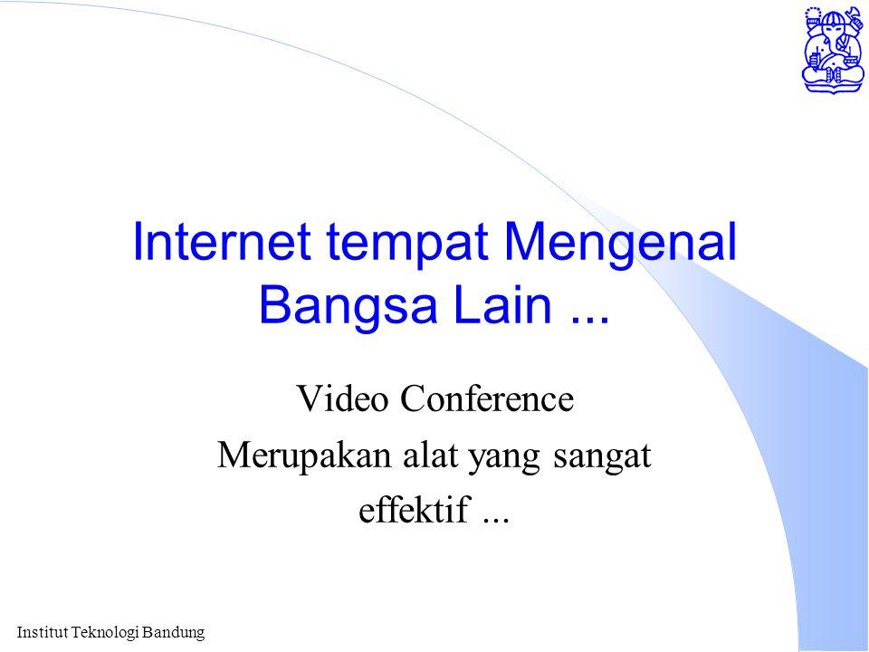 Internet tempat Mengenal Bangsa Lain... Video Conference Merupakan alat yang sangat effektif...