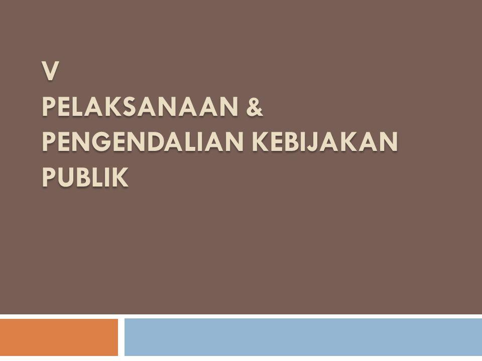 PELAKSANAAN DAN PENGENDALIAN KEBIJAKAN 2  Membahas mengenai prinsip pprosedur dan metode pelaksanaan dan pengendalian kebijakan serta hambatan yang mungkin timbul dalam pelaksanaan