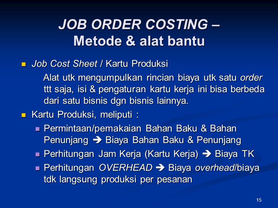 15 Job Cost Sheet / Kartu Produksi Job Cost Sheet / Kartu Produksi Alat utk mengumpulkan rincian biaya utk satu order ttt saja, isi & pengaturan kartu