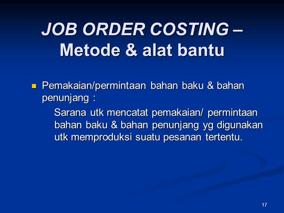 17 JOB ORDER COSTING – Metode & alat bantu Pemakaian/permintaan bahan baku & bahan penunjang : Pemakaian/permintaan bahan baku & bahan penunjang : Sar