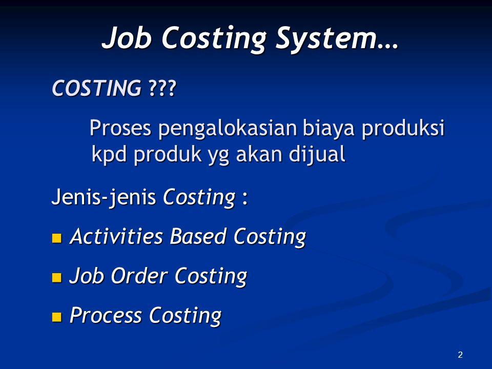 2 COSTING ??? Proses pengalokasian biaya produksi kpd produk yg akan dijual Proses pengalokasian biaya produksi kpd produk yg akan dijual Job Costing