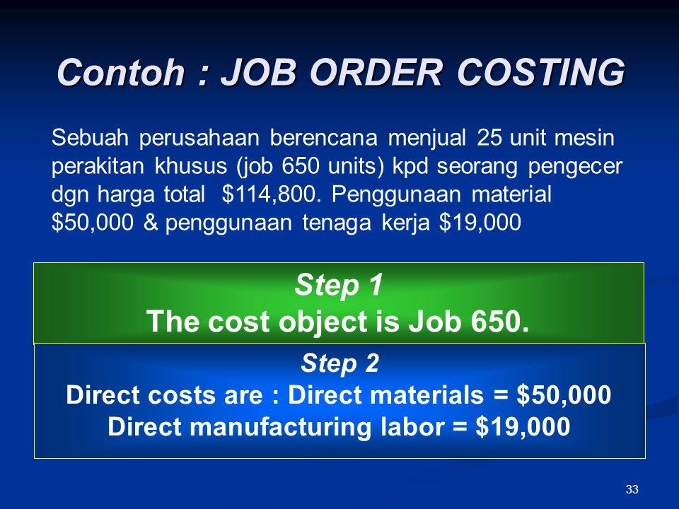 33 Contoh : JOB ORDER COSTING Sebuah perusahaan berencana menjual 25 unit mesin perakitan khusus (job 650 units) kpd seorang pengecer dgn harga total
