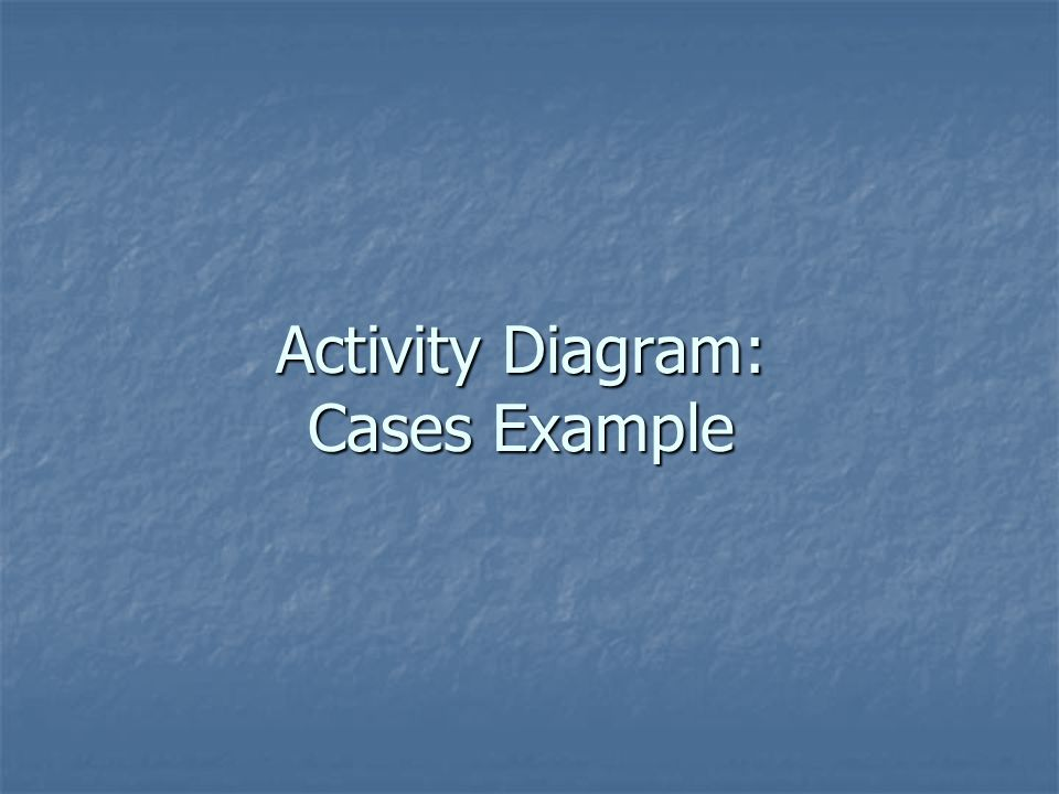 Activity Diagram: Cases Example