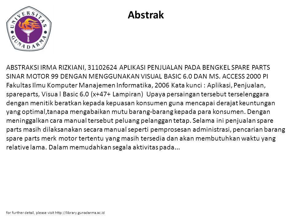 Abstrak ABSTRAKSI IRMA RIZKIANI, 31102624 APLIKASI PENJUALAN PADA BENGKEL SPARE PARTS SINAR MOTOR 99 DENGAN MENGGUNAKAN VISUAL BASIC 6.0 DAN MS.