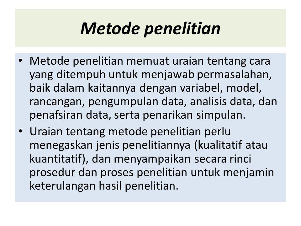 Metode penelitian Metode penelitian memuat uraian tentang cara yang ditempuh untuk menjawab permasalahan, baik dalam kaitannya dengan variabel, model,
