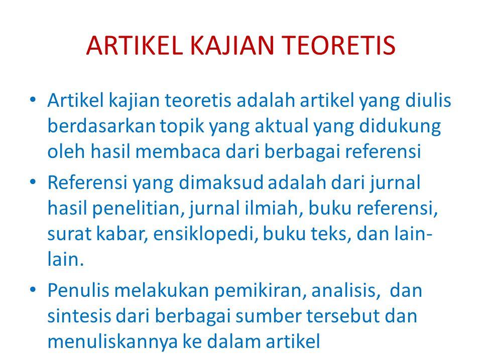 ARTIKEL KAJIAN TEORETIS Artikel kajian teoretis adalah artikel yang diulis berdasarkan topik yang aktual yang didukung oleh hasil membaca dari berbaga