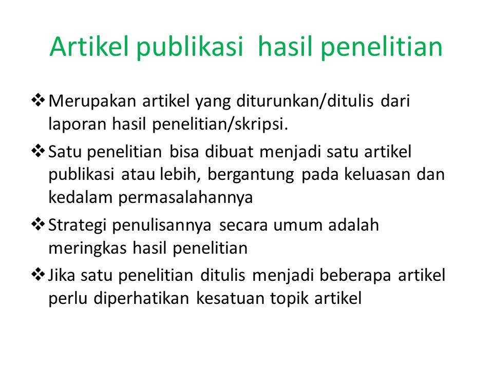 Artikel publikasi hasil penelitian  Merupakan artikel yang diturunkan/ditulis dari laporan hasil penelitian/skripsi.  Satu penelitian bisa dibuat me