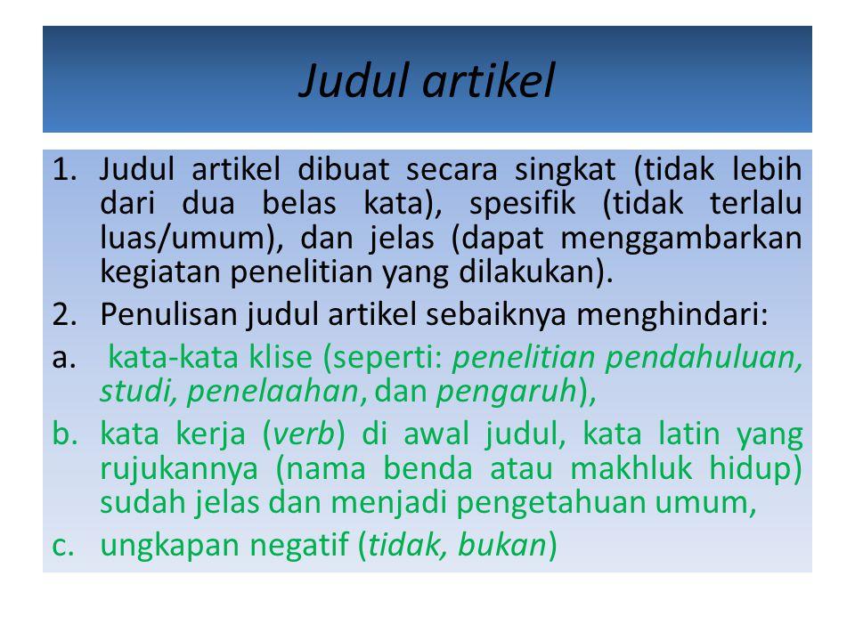 Judul artikel 1.Judul artikel dibuat secara singkat (tidak lebih dari dua belas kata), spesifik (tidak terlalu luas/umum), dan jelas (dapat menggambar