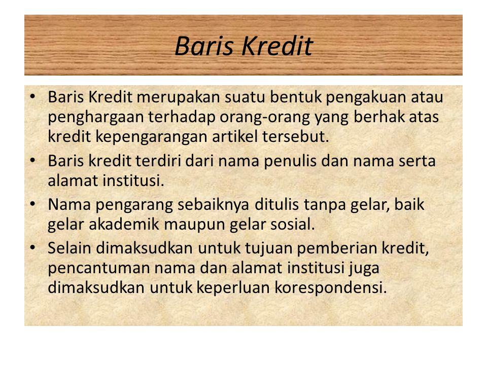 Baris Kredit Baris Kredit merupakan suatu bentuk pengakuan atau penghargaan terhadap orang-orang yang berhak atas kredit kepengarangan artikel tersebu