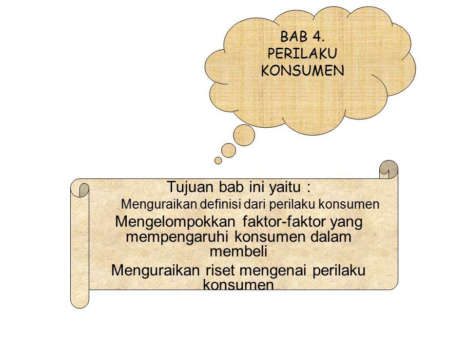 BAB 4. PERILAKU KONSUMEN Tujuan bab ini yaitu : Menguraikan definisi dari perilaku konsumen Mengelompokkan faktor-faktor yang mempengaruhi konsumen da