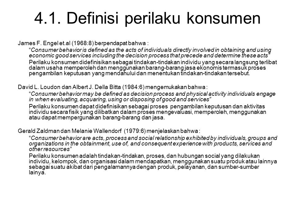 "4.1. Definisi perilaku konsumen James F. Engel et.al (1968:8) berpendapat bahwa : ""Consumer behavior is defined as the acts of individuals directly in"