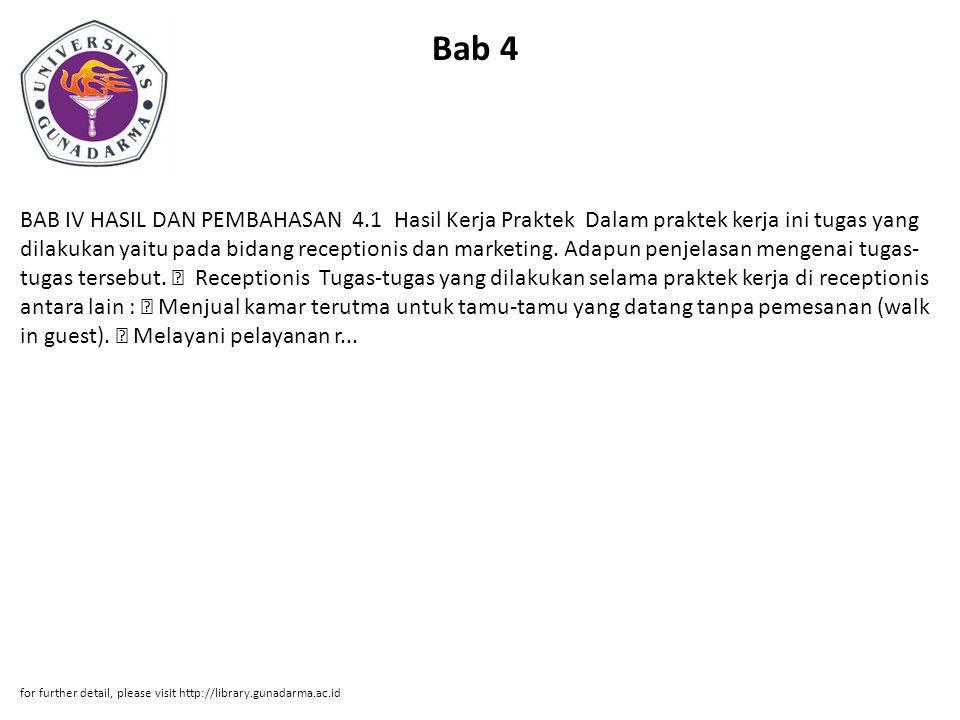 Bab 4 BAB IV HASIL DAN PEMBAHASAN 4.1 Hasil Kerja Praktek Dalam praktek kerja ini tugas yang dilakukan yaitu pada bidang receptionis dan marketing. Ad