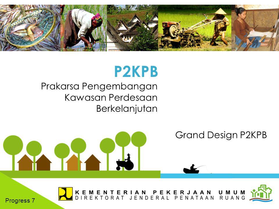 Prakarsa Pengembangan Kawasan Perdesaan Berkelanjutan P2KPB Progress 7 Grand Design P2KPB