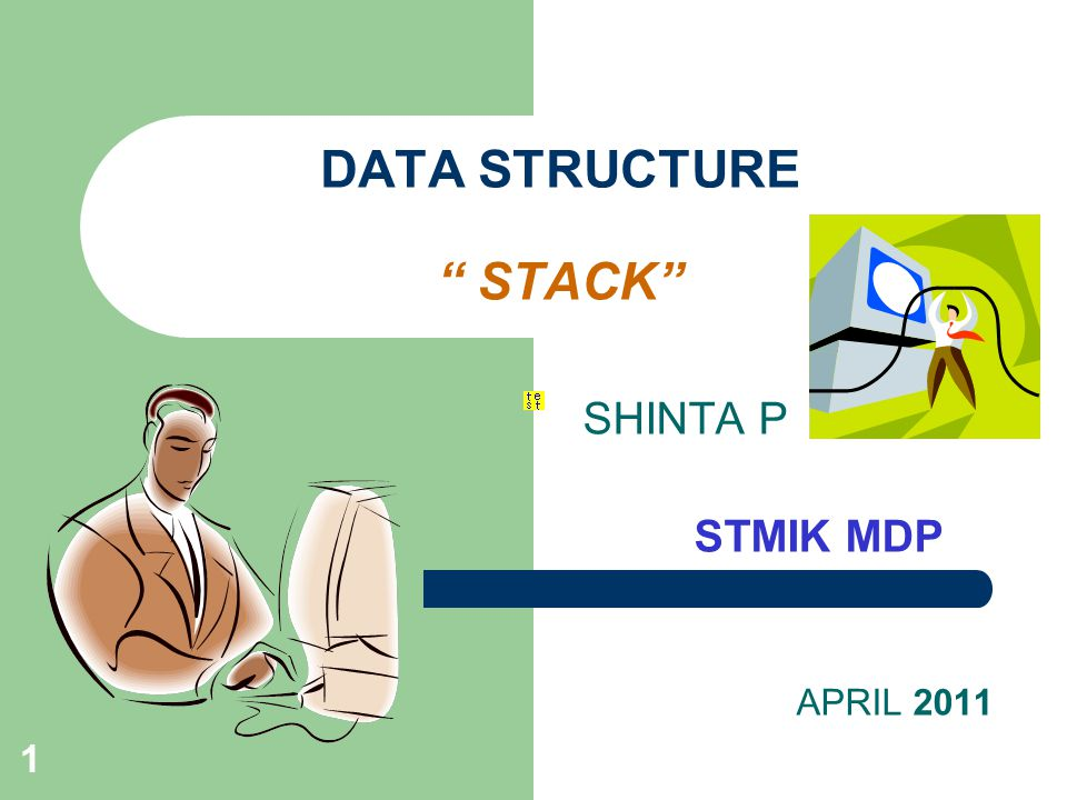 "1 DATA STRUCTURE "" STACK"" SHINTA P STMIK MDP APRIL 2011"