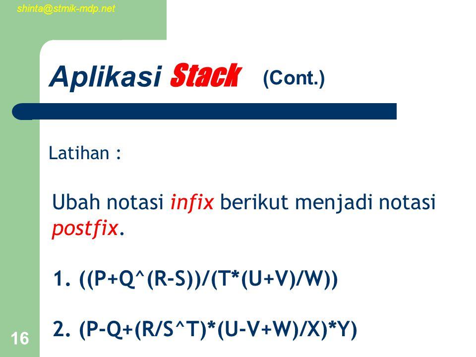 shinta@stmik-mdp.net 16 Aplikasi Stack Ubah notasi infix berikut menjadi notasi postfix.