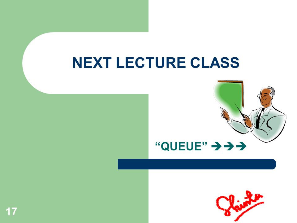 17 NEXT LECTURE CLASS QUEUE 