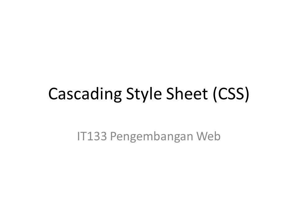 Cascading Style Sheet (CSS) IT133 Pengembangan Web