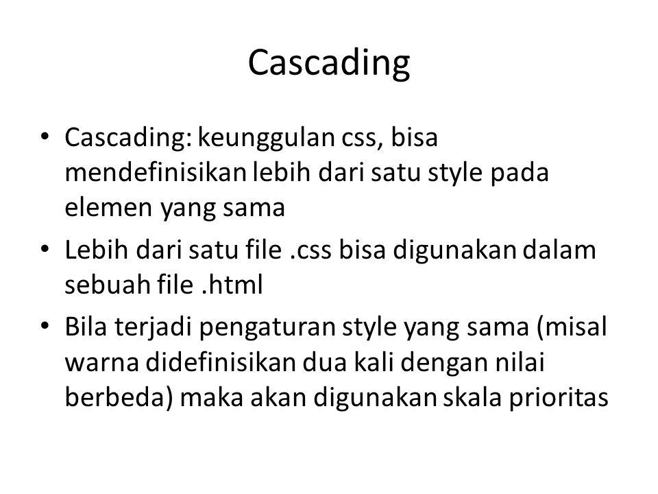 Cascading Cascading: keunggulan css, bisa mendefinisikan lebih dari satu style pada elemen yang sama Lebih dari satu file.css bisa digunakan dalam seb