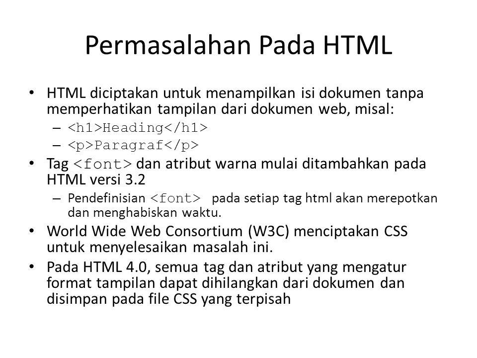 Permasalahan Pada HTML HTML diciptakan untuk menampilkan isi dokumen tanpa memperhatikan tampilan dari dokumen web, misal: – Heading – Paragraf Tag da