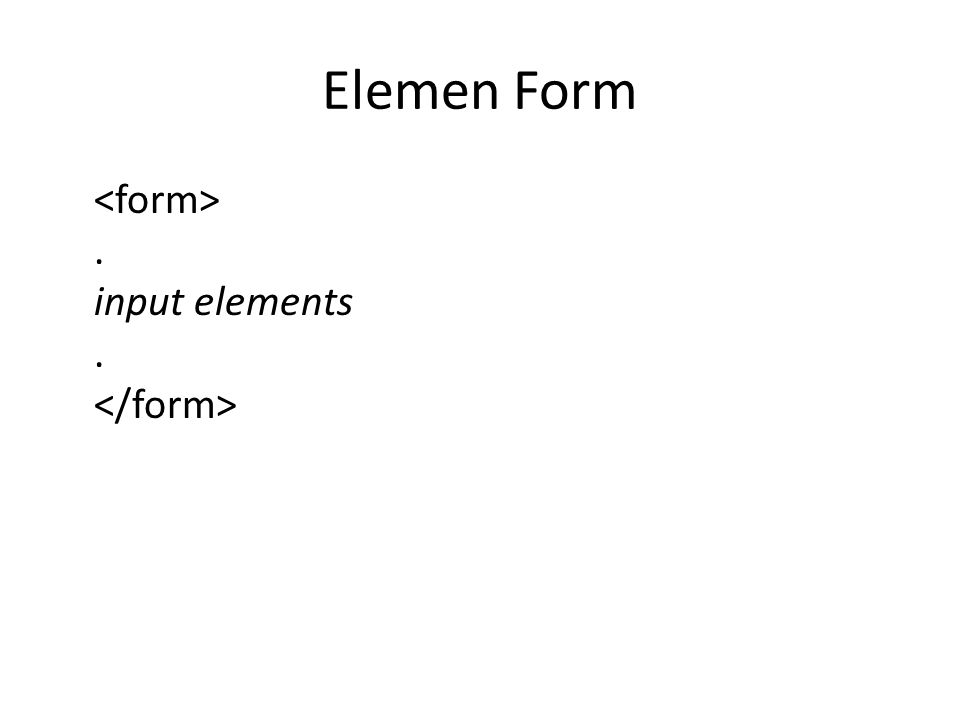 Elemen Form. input elements.