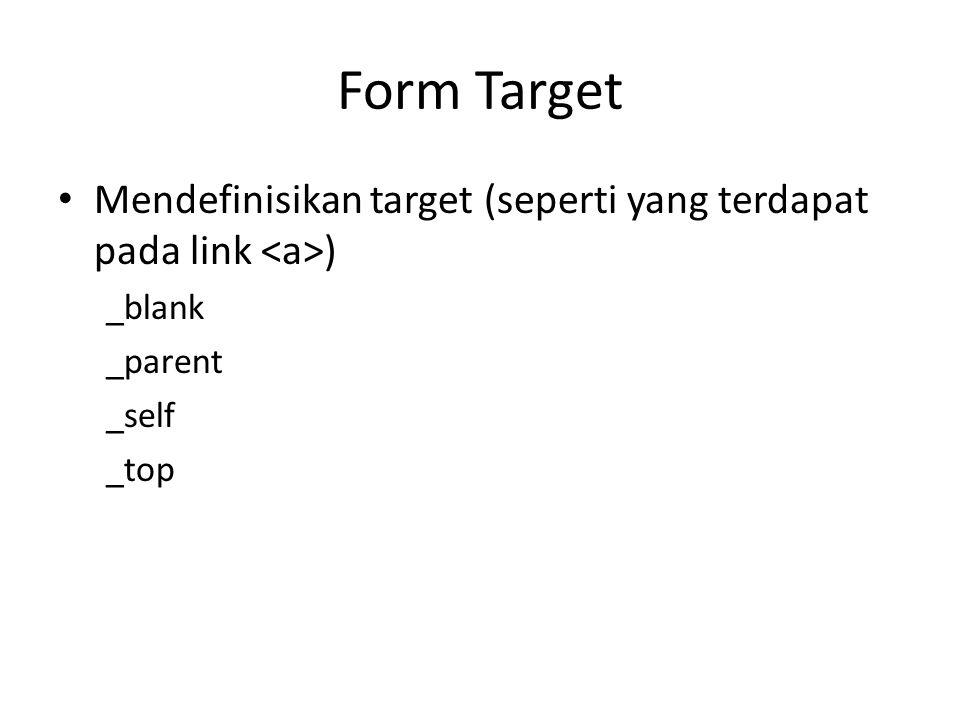 Form Target Mendefinisikan target (seperti yang terdapat pada link ) _blank _parent _self _top