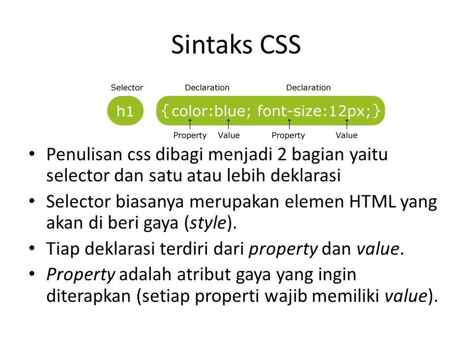 Sintaks CSS Penulisan css dibagi menjadi 2 bagian yaitu selector dan satu atau lebih deklarasi Selector biasanya merupakan elemen HTML yang akan di be