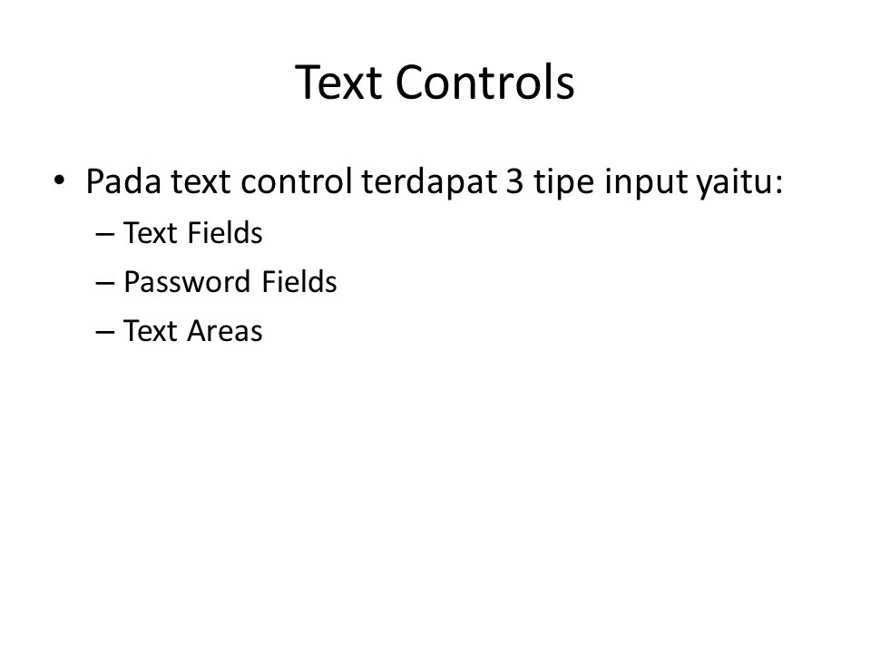 Text Controls Pada text control terdapat 3 tipe input yaitu: – Text Fields – Password Fields – Text Areas