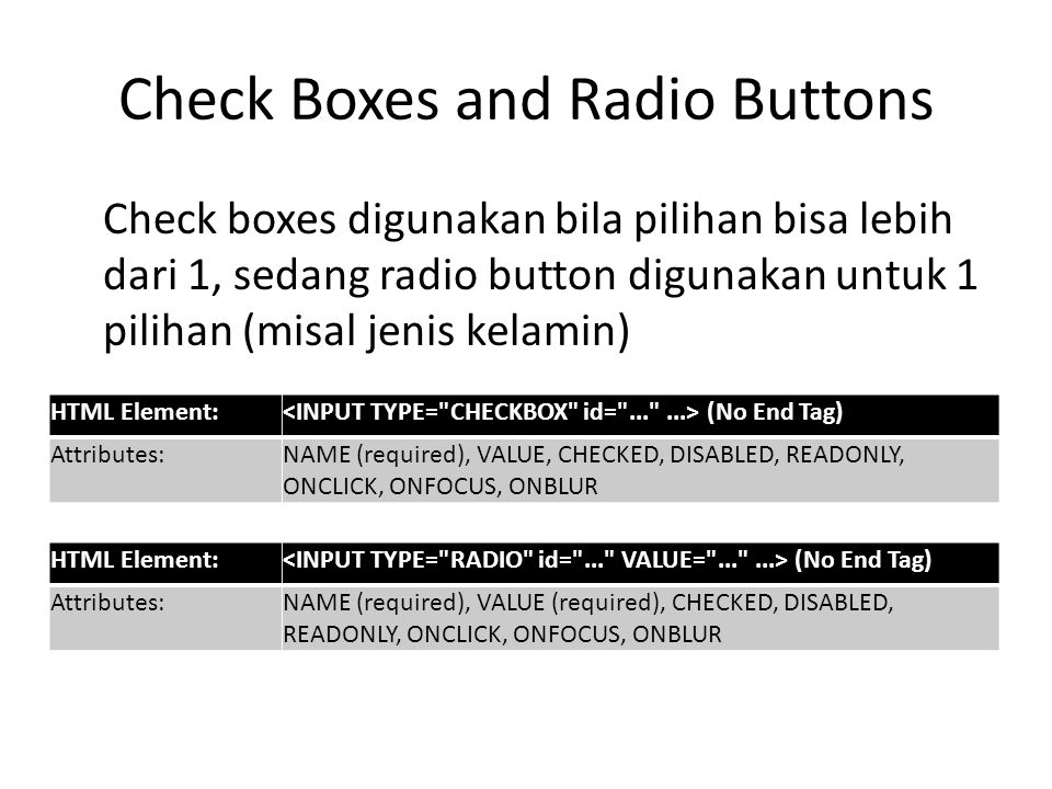 Check Boxes and Radio Buttons Check boxes digunakan bila pilihan bisa lebih dari 1, sedang radio button digunakan untuk 1 pilihan (misal jenis kelamin