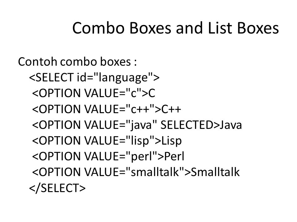 Combo Boxes and List Boxes Contoh combo boxes : C C++ Java Lisp Perl Smalltalk