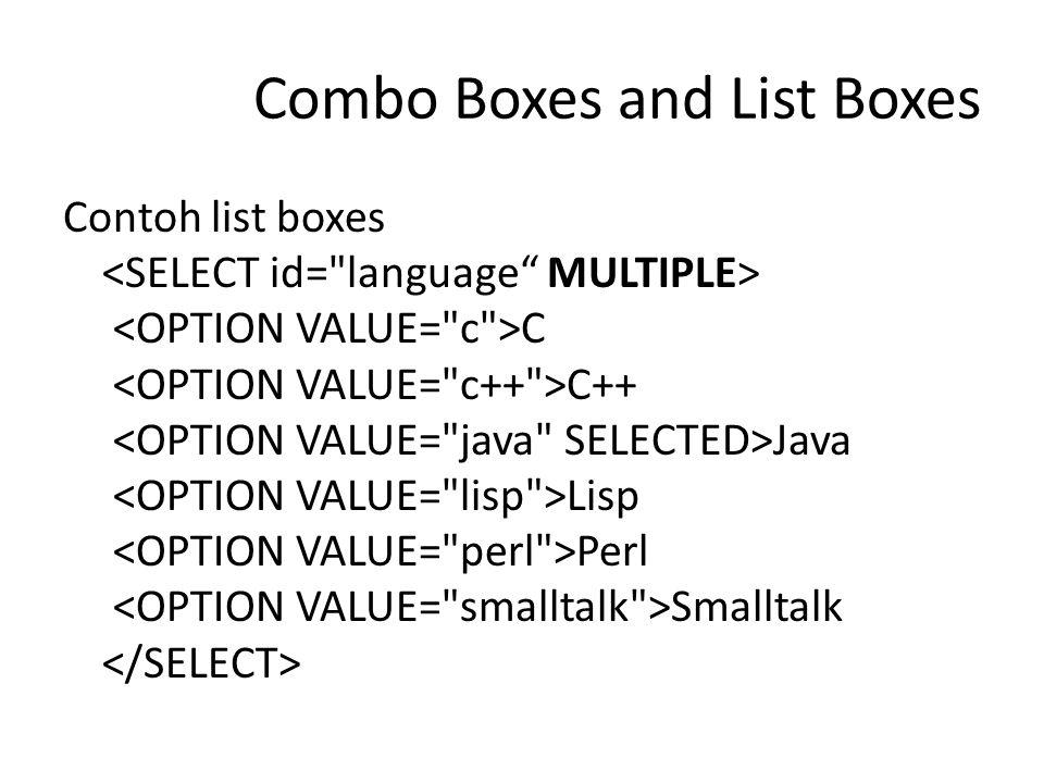 Combo Boxes and List Boxes Contoh list boxes C C++ Java Lisp Perl Smalltalk