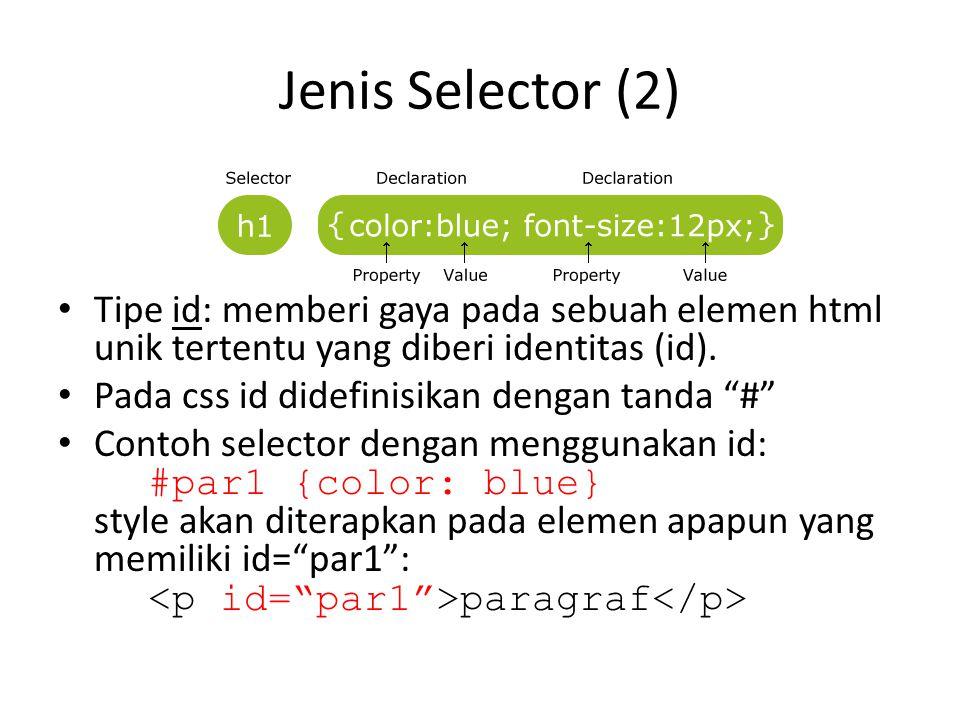 """Jenis Selector (2) Tipe id: memberi gaya pada sebuah elemen html unik tertentu yang diberi identitas (id). Pada css id didefinisikan dengan tanda """"#"""""""
