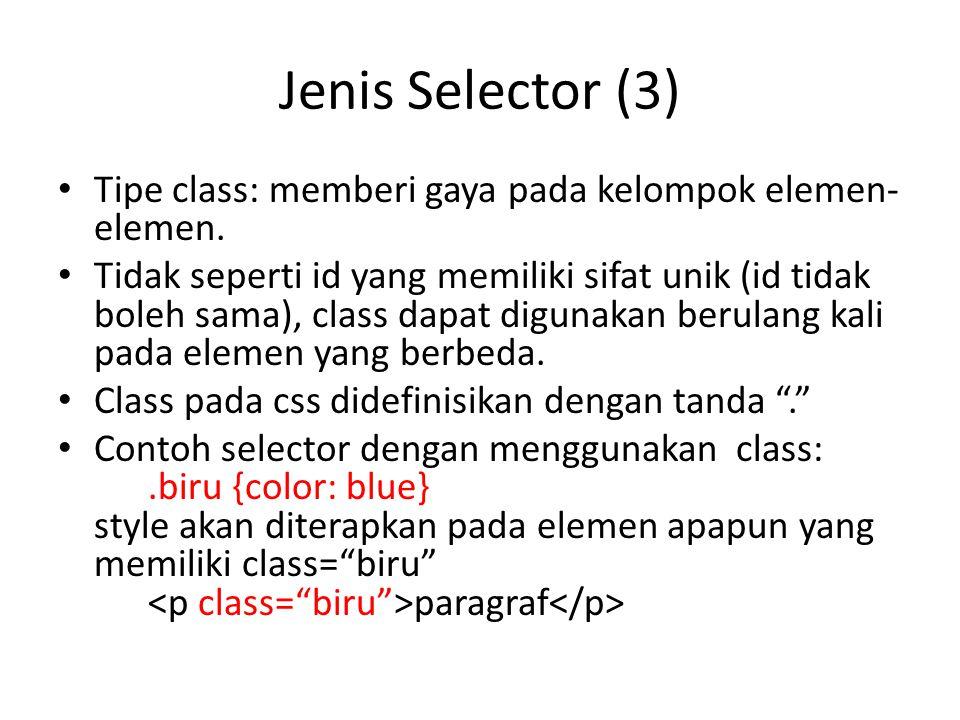 Jenis Selector (3) Tipe class: memberi gaya pada kelompok elemen- elemen. Tidak seperti id yang memiliki sifat unik (id tidak boleh sama), class dapat