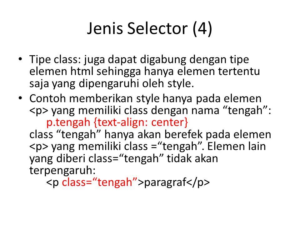 Jenis Selector (4) Tipe class: juga dapat digabung dengan tipe elemen html sehingga hanya elemen tertentu saja yang dipengaruhi oleh style. Contoh mem