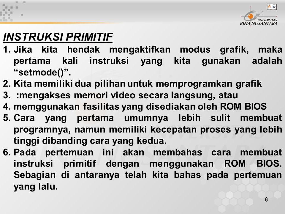 """6 INSTRUKSI PRIMITIF 1.Jika kita hendak mengaktifkan modus grafik, maka pertama kali instruksi yang kita gunakan adalah """"setmode()"""". 2.Kita memiliki d"""