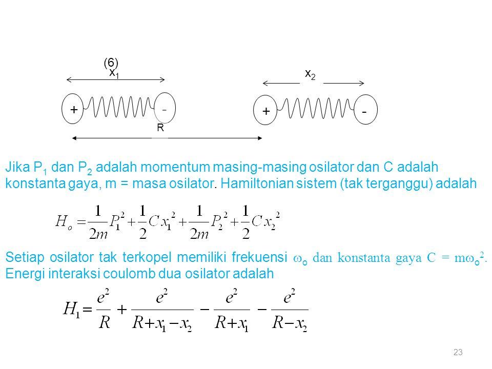 x1x1 + - + - x2x2 R Jika P 1 dan P 2 adalah momentum masing-masing osilator dan C adalah konstanta gaya, m = masa osilator. Hamiltonian sistem (tak te
