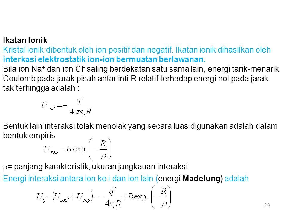 Ikatan Ionik Kristal ionik dibentuk oleh ion positif dan negatif. Ikatan ionik dihasilkan oleh interkasi elektrostatik ion-ion bermuatan berlawanan. B