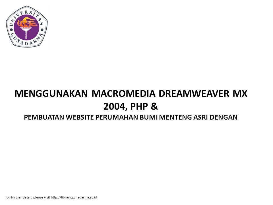 MENGGUNAKAN MACROMEDIA DREAMWEAVER MX 2004, PHP & PEMBUATAN WEBSITE PERUMAHAN BUMI MENTENG ASRI DENGAN for further detail, please visit http://library.gunadarma.ac.id