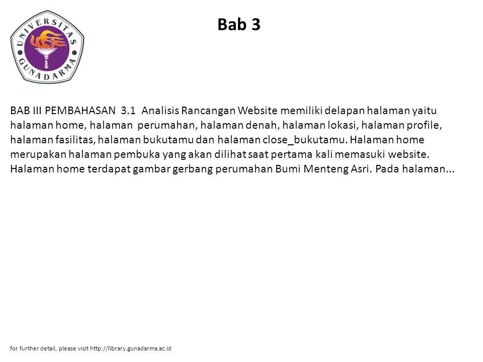 Bab 3 BAB III PEMBAHASAN 3.1 Analisis Rancangan Website memiliki delapan halaman yaitu halaman home, halaman perumahan, halaman denah, halaman lokasi, halaman profile, halaman fasilitas, halaman bukutamu dan halaman close_bukutamu.